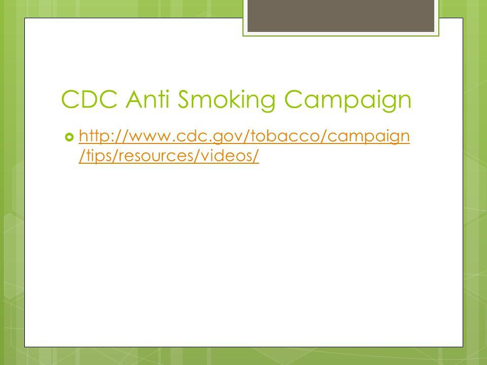 CDC Anti Smoking Campaign  http://www.cdc.gov/tobacco/campaign /tips/resources/videos/ http://www.cdc.gov/tobacco/campaign /tips/resources/videos/