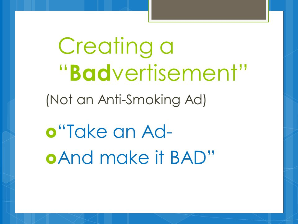 (Not an Anti-Smoking Ad)  Take an Ad-  And make it BAD