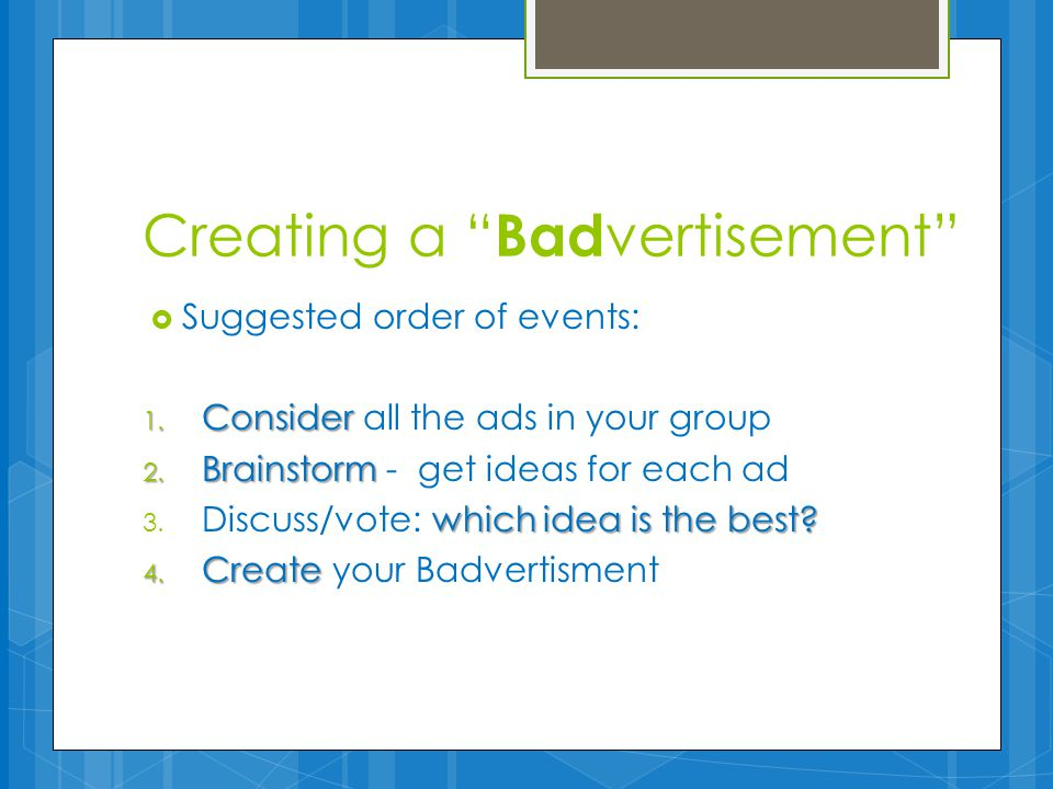 Creating a Bad vertisement  Suggested order of events: 1.
