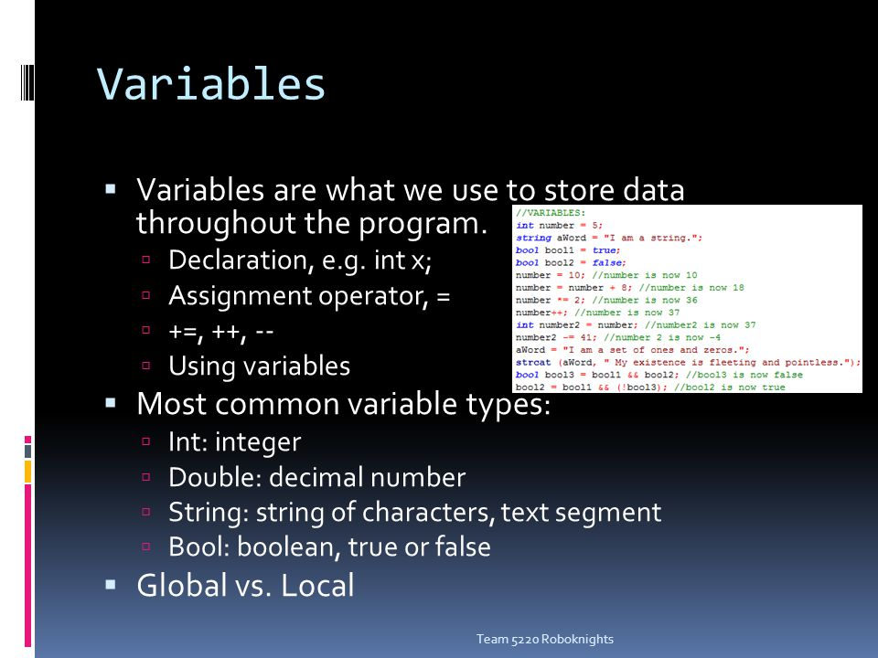 Variables  Variables are what we use to store data throughout the program.