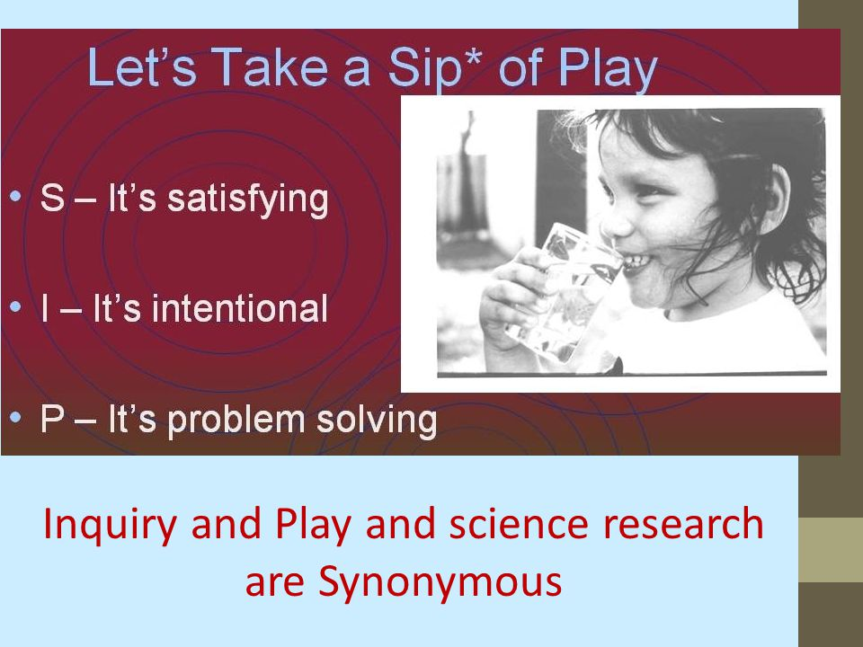 Inquiry and Play and science research are Synonymous