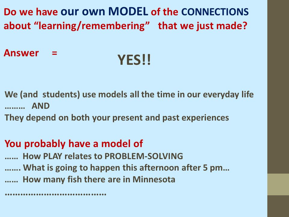 "Do we have our own MODEL of the CONNECTIONS about ""learning/remembering"" that we just made? Answer = YES!! We (and students) use models all the time i"