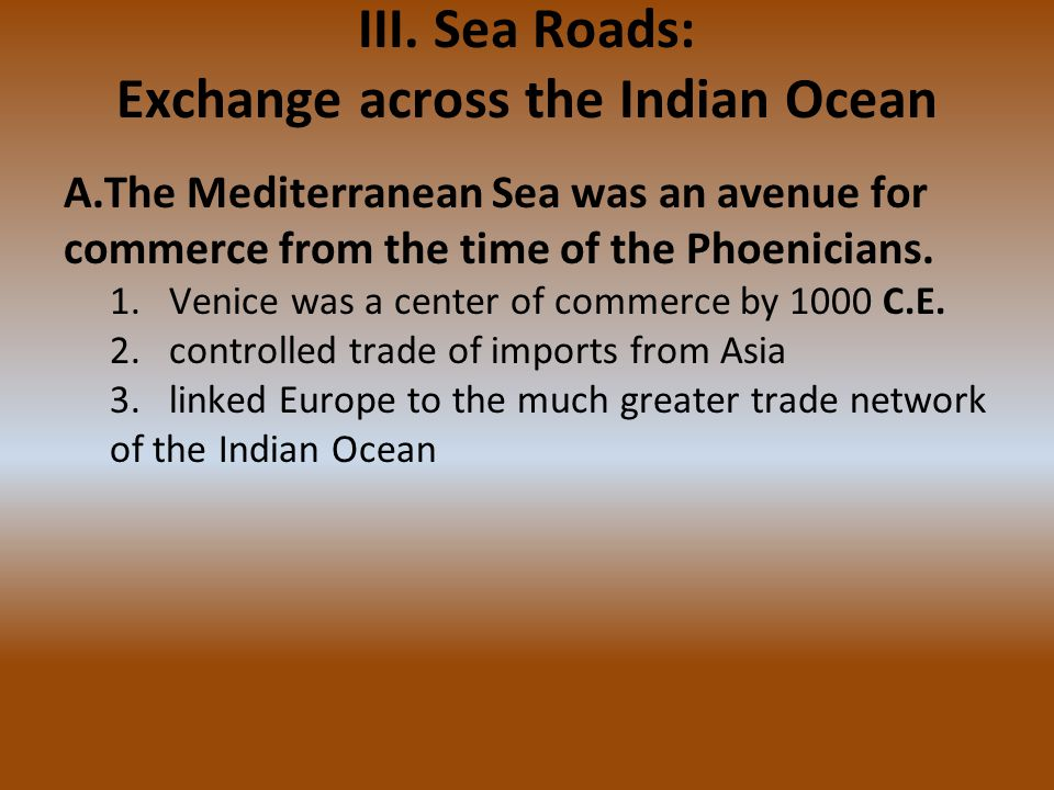 A.The Mediterranean Sea was an avenue for commerce from the time of the Phoenicians. 1.Venice was a center of commerce by 1000 C.E. 2.controlled trade