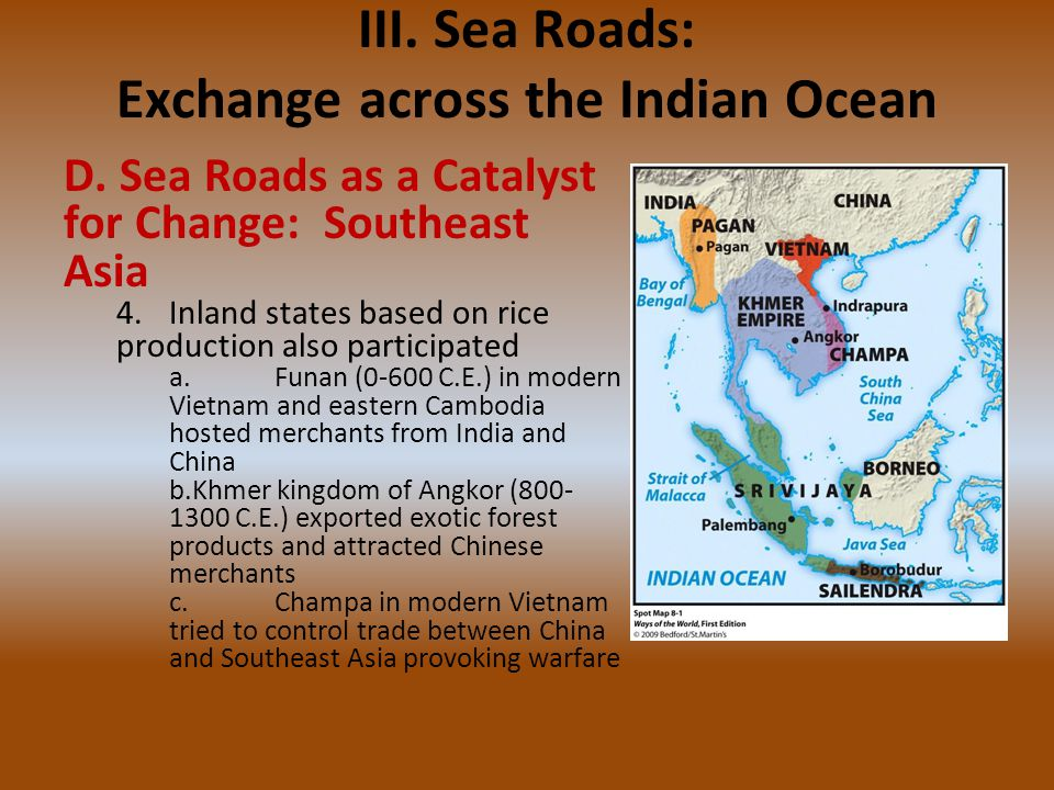 III. Sea Roads: Exchange across the Indian Ocean D. Sea Roads as a Catalyst for Change: Southeast Asia 4.Inland states based on rice production also p