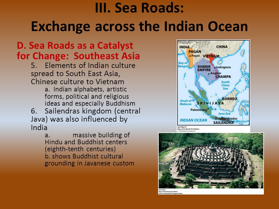 III. Sea Roads: Exchange across the Indian Ocean D. Sea Roads as a Catalyst for Change: Southeast Asia 5.Elements of Indian culture spread to South Ea