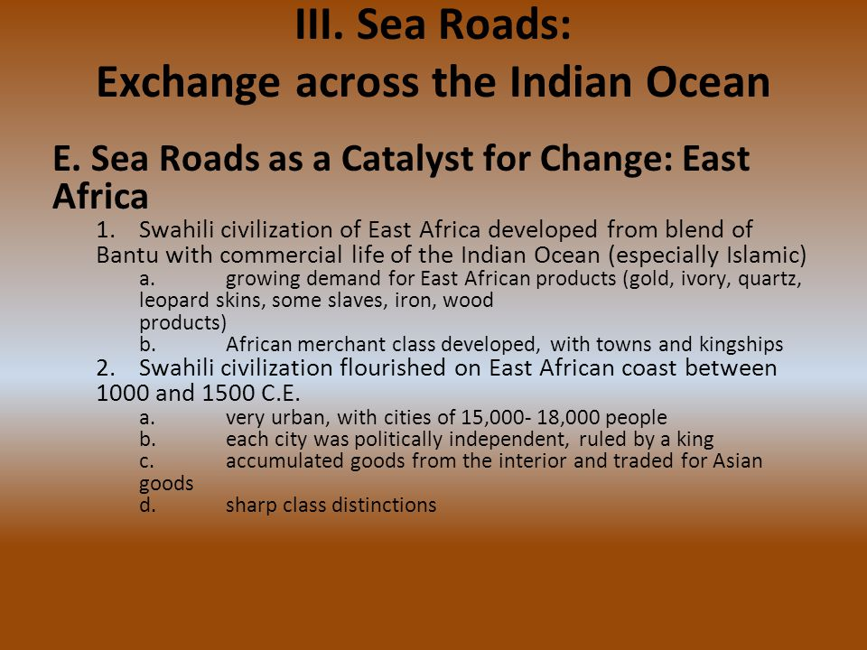 III. Sea Roads: Exchange across the Indian Ocean E. Sea Roads as a Catalyst for Change: East Africa 1.Swahili civilization of East Africa developed fr
