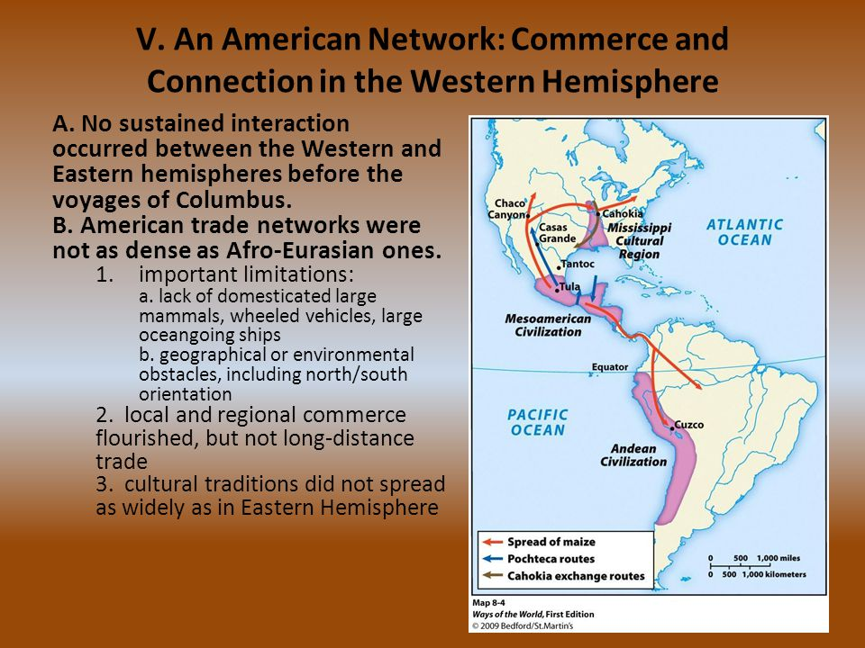 A. No sustained interaction occurred between the Western and Eastern hemispheres before the voyages of Columbus. B. American trade networks were not a