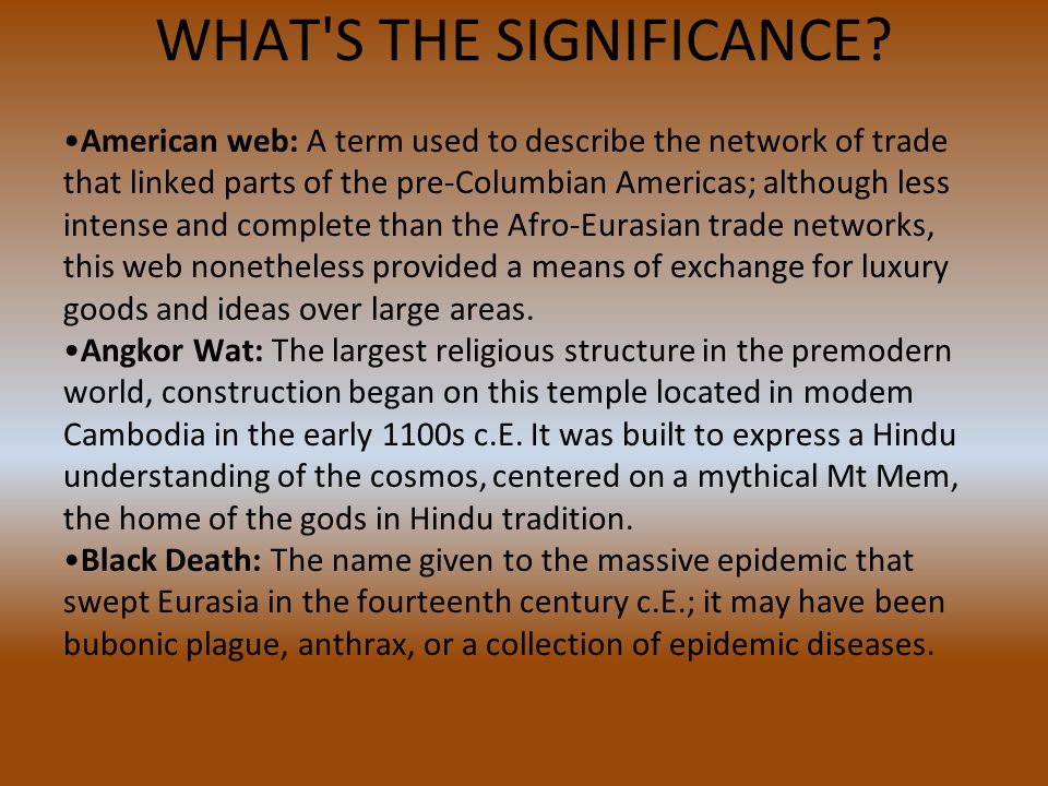 WHAT'S THE SIGNIFICANCE? American web: A term used to describe the network of trade that linked parts of the pre-Columbian Americas; although less int