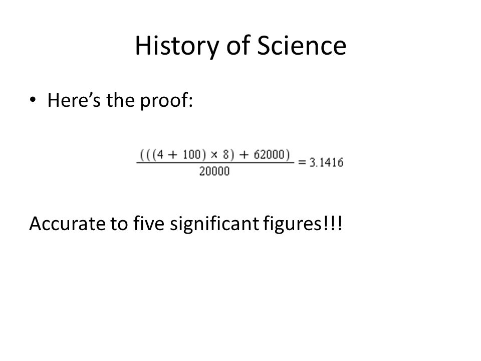 History of Science Here's the proof: Accurate to five significant figures!!!