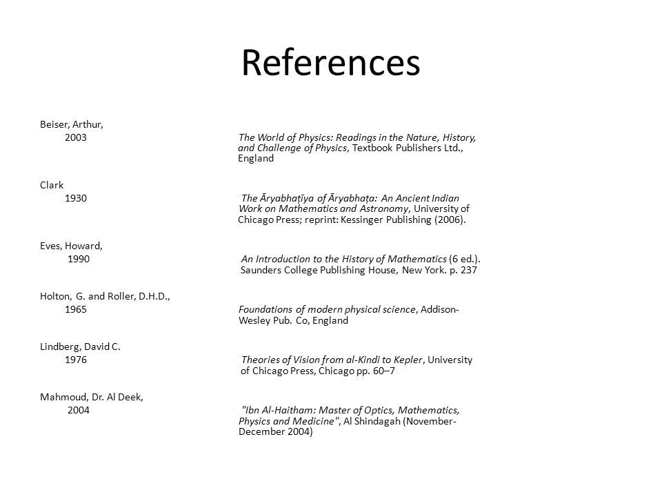 References Beiser, Arthur, 2003The World of Physics: Readings in the Nature, History, and Challenge of Physics, Textbook Publishers Ltd., England Clark 1930 The Āryabhaṭīya of Āryabhaṭa: An Ancient Indian Work on Mathematics and Astronomy, University of Chicago Press; reprint: Kessinger Publishing (2006).