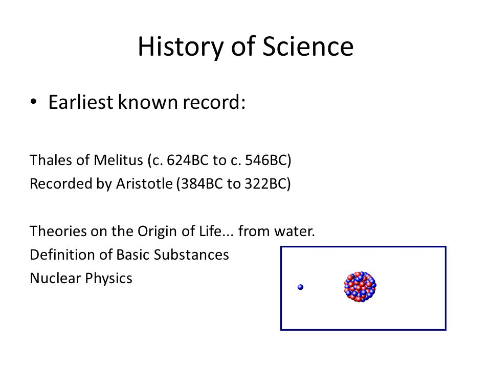 History of Science Earliest known record: Thales of Melitus (c.