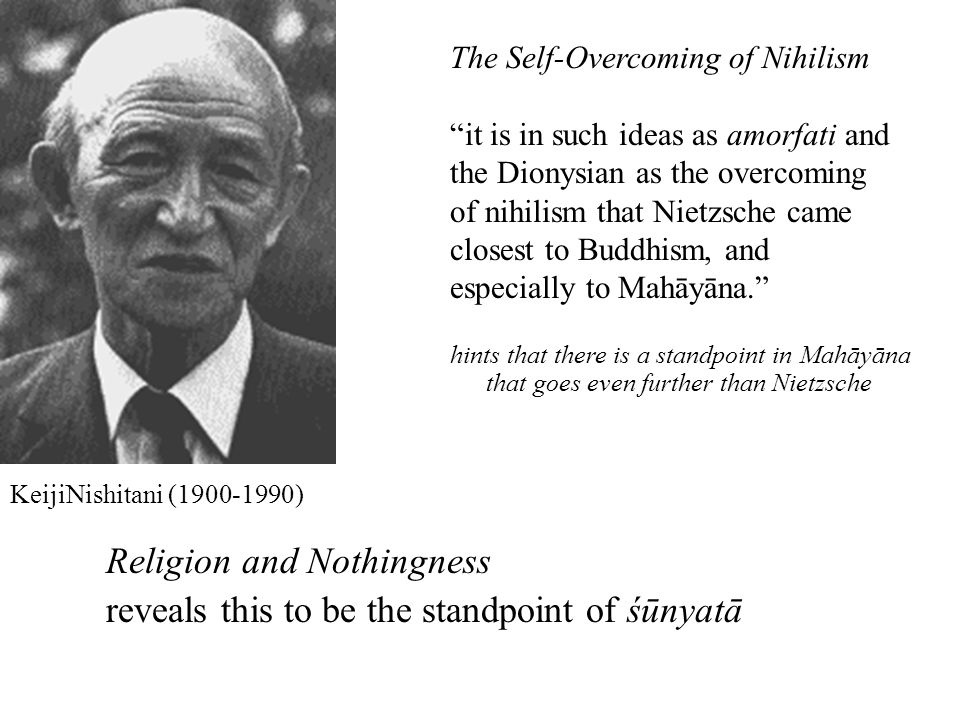 "The Self-Overcoming of Nihilism ""it is in such ideas as amorfati and the Dionysian as the overcoming of nihilism that Nietzsche came closest to Buddhi"