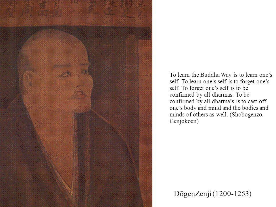DōgenZenji (1200-1253) To learn the Buddha Way is to learn one's self.