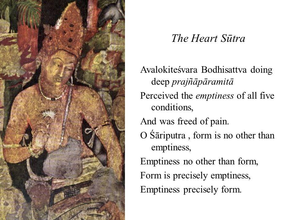 The Heart Sūtra Avalokiteśvara Bodhisattva doing deep prajñāpāramitā Perceived the emptiness of all five conditions, And was freed of pain.