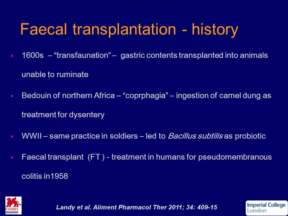 """Faecal transplantation - history   1600s – """"transfaunation"""" – gastric contents transplanted into animals unable to ruminate   Bedouin of northern"""