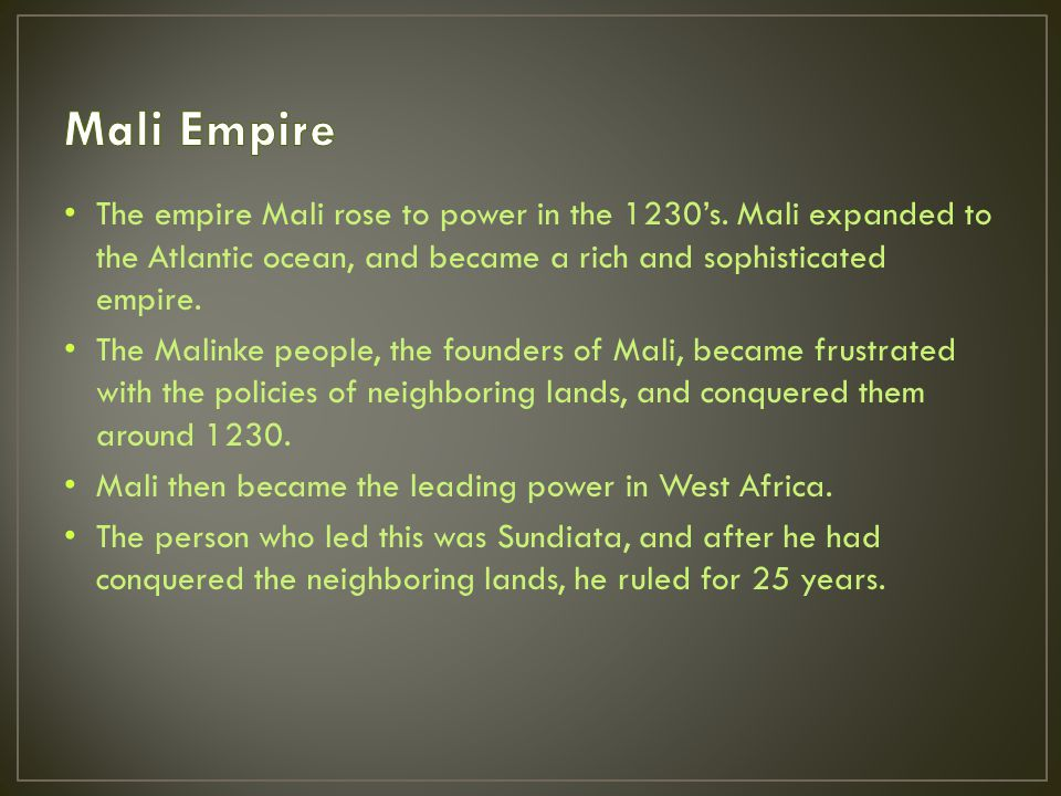 The empire Mali rose to power in the 1230's.