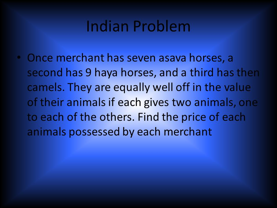 Indian Problem Once merchant has seven asava horses, a second has 9 haya horses, and a third has then camels.