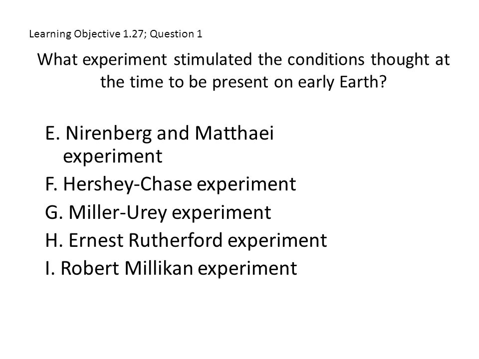 What experiment stimulated the conditions thought at the time to be present on early Earth? E. Nirenberg and Matthaei experiment F. Hershey-Chase expe