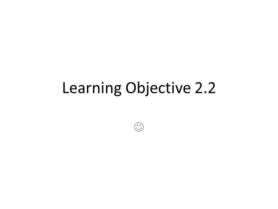 Learning Objective 2.2