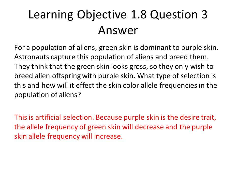 Learning Objective 1.8 Question 3 Answer For a population of aliens, green skin is dominant to purple skin. Astronauts capture this population of alie