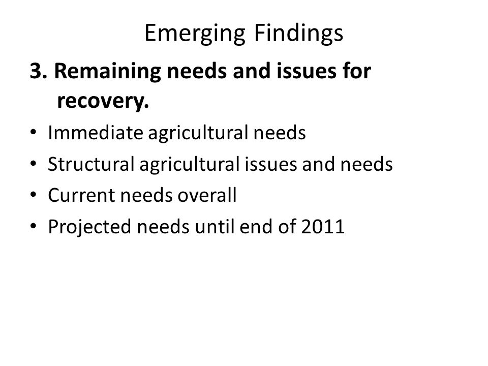 Emerging Findings 3. Remaining needs and issues for recovery.