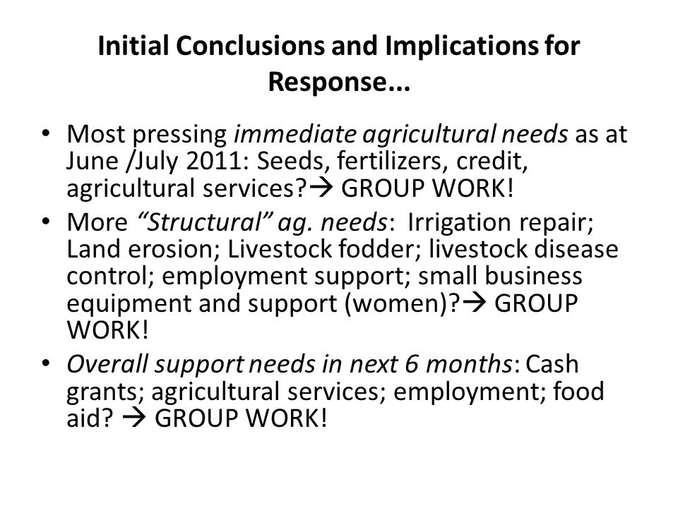 Most pressing immediate agricultural needs as at June /July 2011: Seeds, fertilizers, credit, agricultural services.
