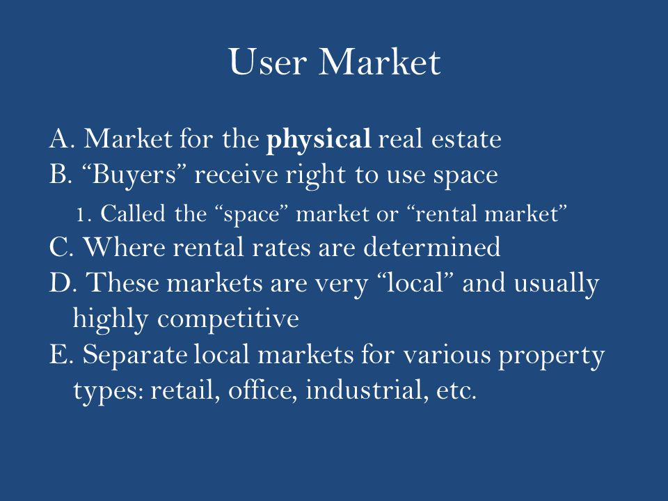 User Market A. Market for the physical real estate B.