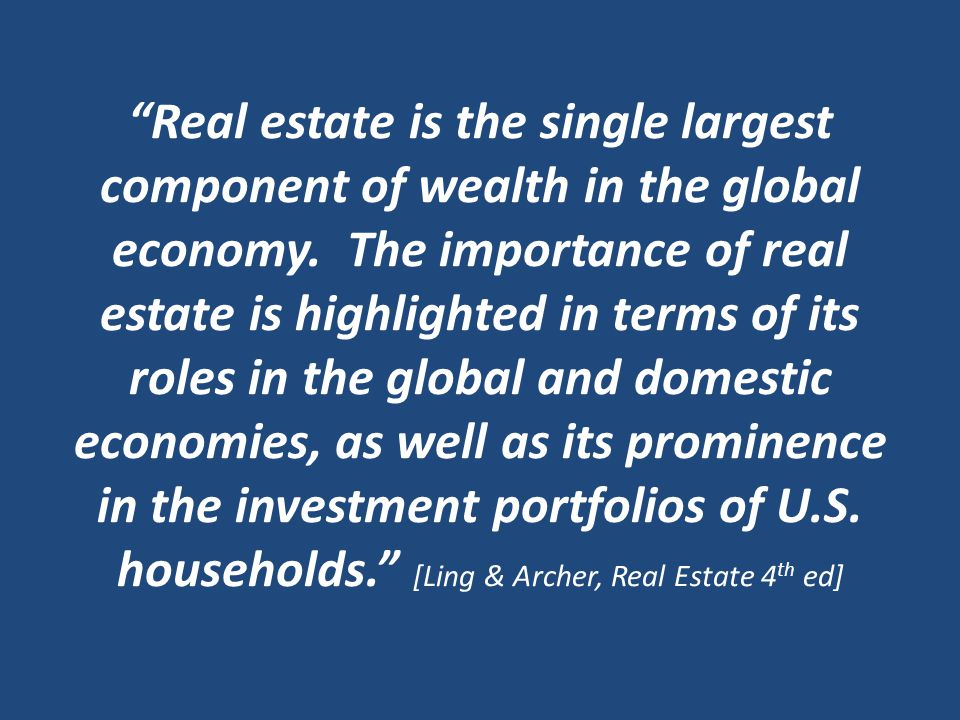 Real estate is the single largest component of wealth in the global economy.
