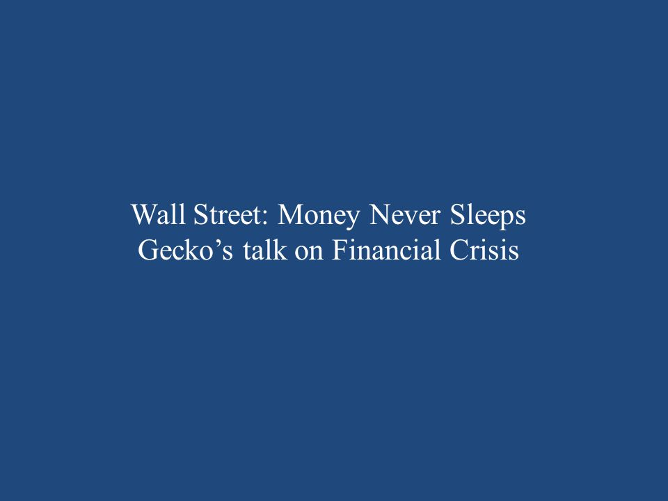 Wall Street: Money Never Sleeps Gecko's talk on Financial Crisis