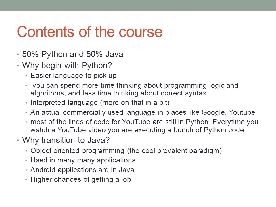 Contents of the course 50% Python and 50% Java Why begin with Python.
