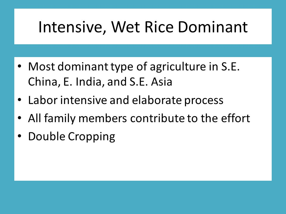 Intensive, Wet Rice Dominant Most dominant type of agriculture in S.E.