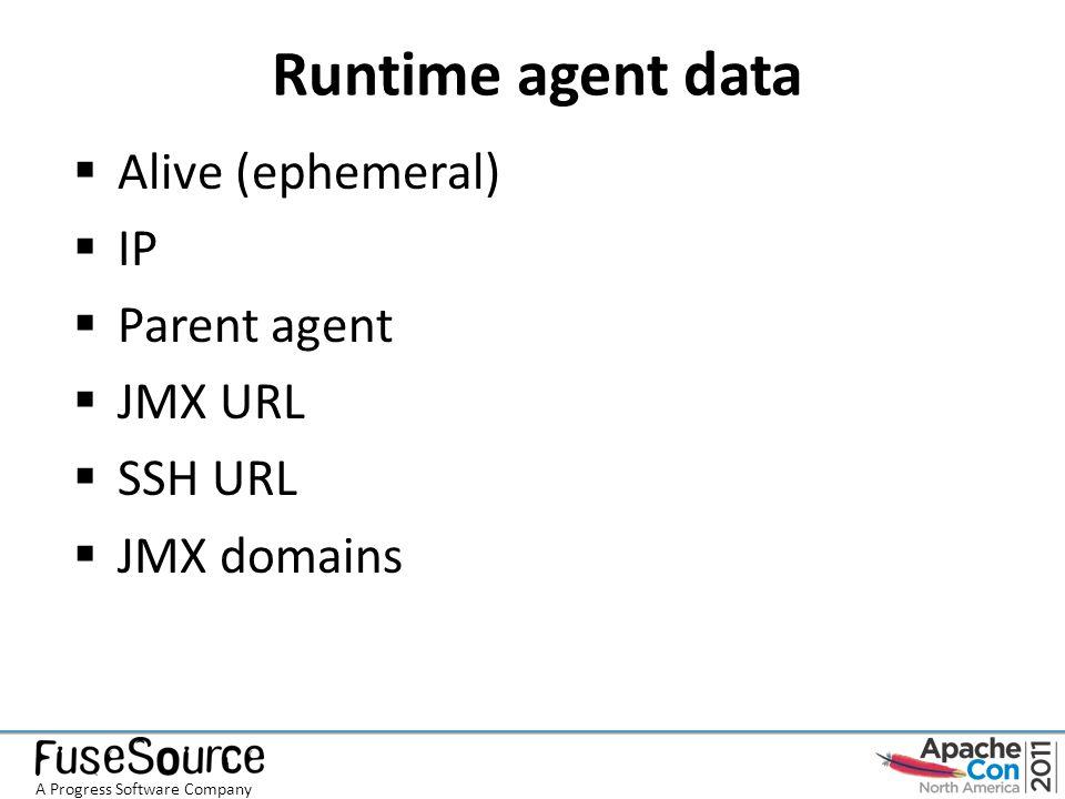 Runtime agent data  Alive (ephemeral)  IP  Parent agent  JMX URL  SSH URL  JMX domains A Progress Software Company