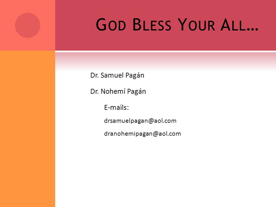 G OD B LESS Y OUR A LL … Dr. Samuel Pagán Dr.