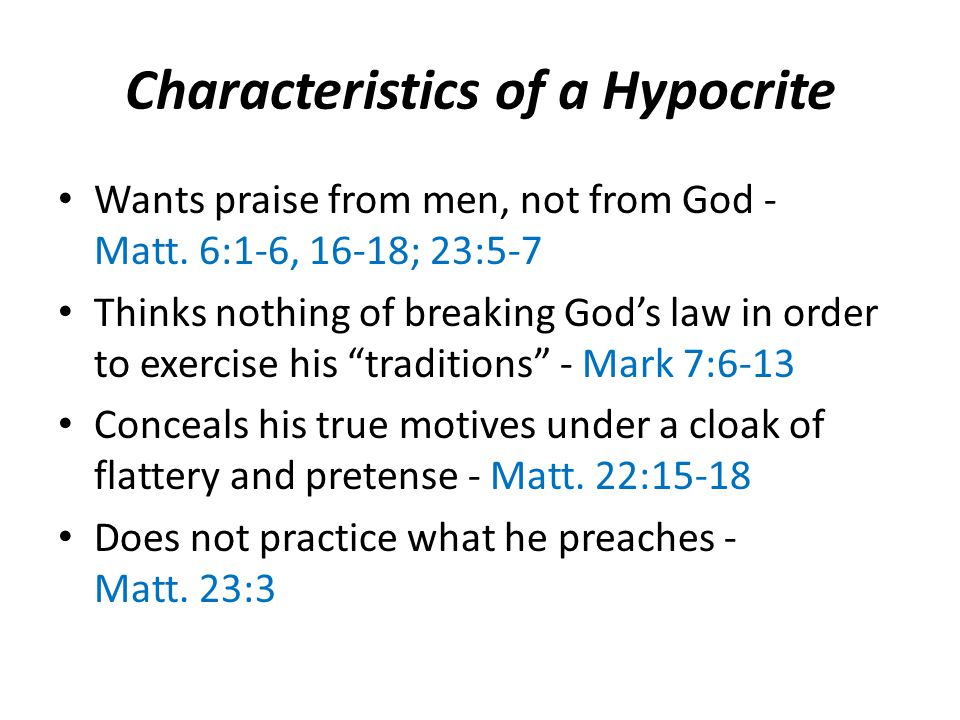 Characteristics of a Hypocrite Wants praise from men, not from God - Matt.