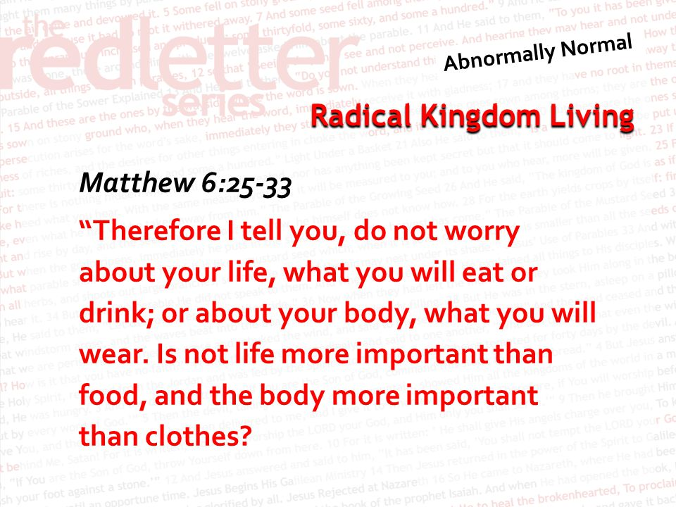 """Radical Kingdom Living Matthew 6:25-33 """"Therefore I tell you, do not worry about your life, what you will eat or drink; or about your body, what you w"""