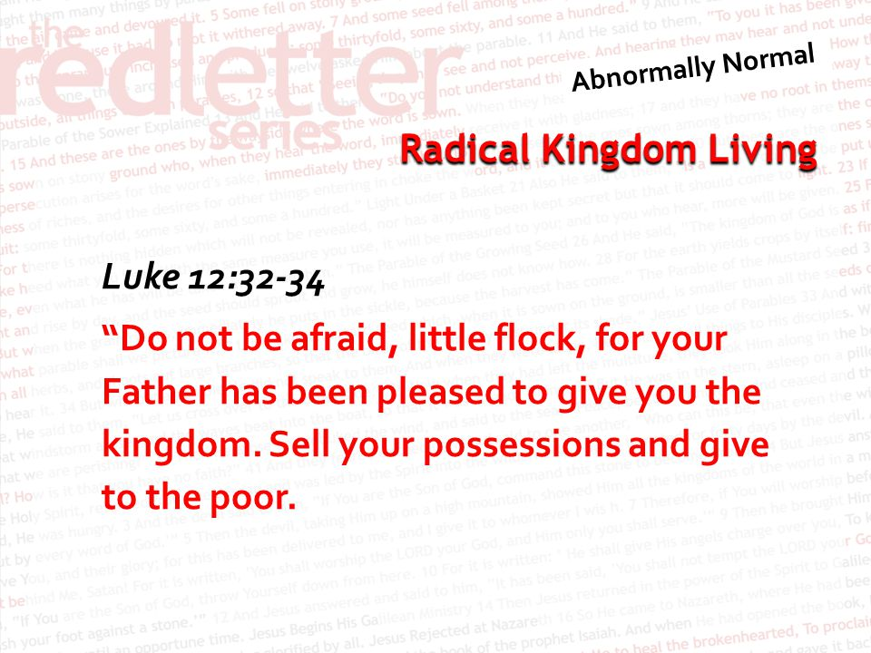 """Radical Kingdom Living Luke 12:32-34 """"Do not be afraid, little flock, for your Father has been pleased to give you the kingdom. Sell your possessions"""