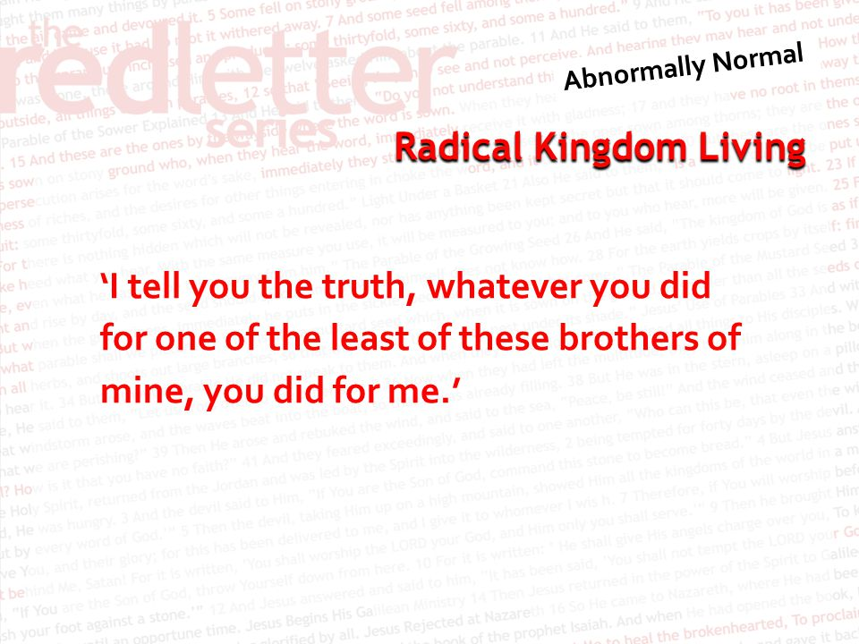 Radical Kingdom Living 'I tell you the truth, whatever you did for one of the least of these brothers of mine, you did for me.'