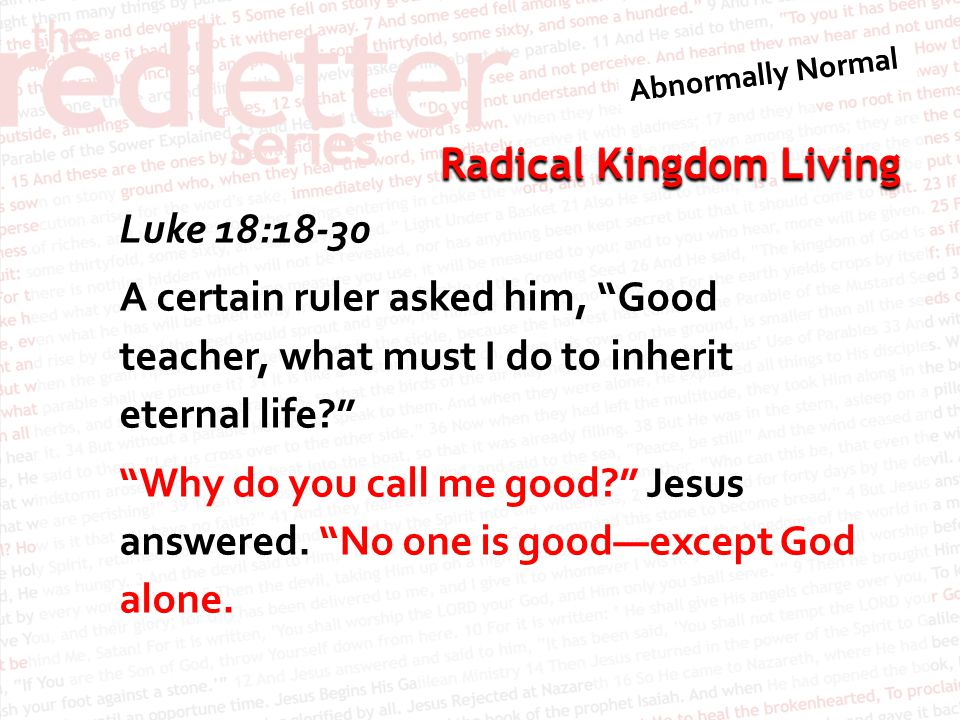 Radical Kingdom Living You know the commandments: 'Do not commit adultery, do not murder, do not steal, do not give false testimony, honor your father and mother.'