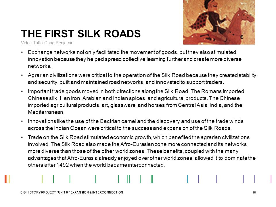 15 THE FIRST SILK ROADS Video Talk / Craig Benjamin Exchange networks not only facilitated the movement of goods, but they also stimulated innovation