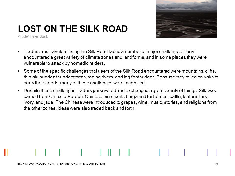 16 LOST ON THE SILK ROAD Article/ Peter Stark Traders and travelers using the Silk Road faced a number of major challenges. They encountered a great v