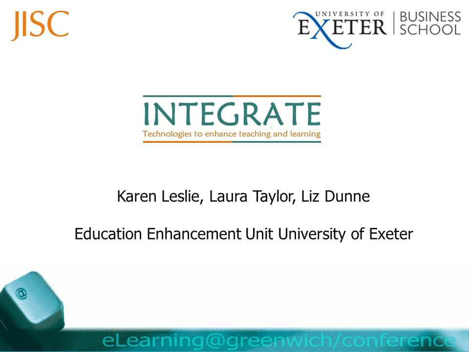Karen Leslie, Laura Taylor, Liz Dunne Education Enhancement Unit University of Exeter