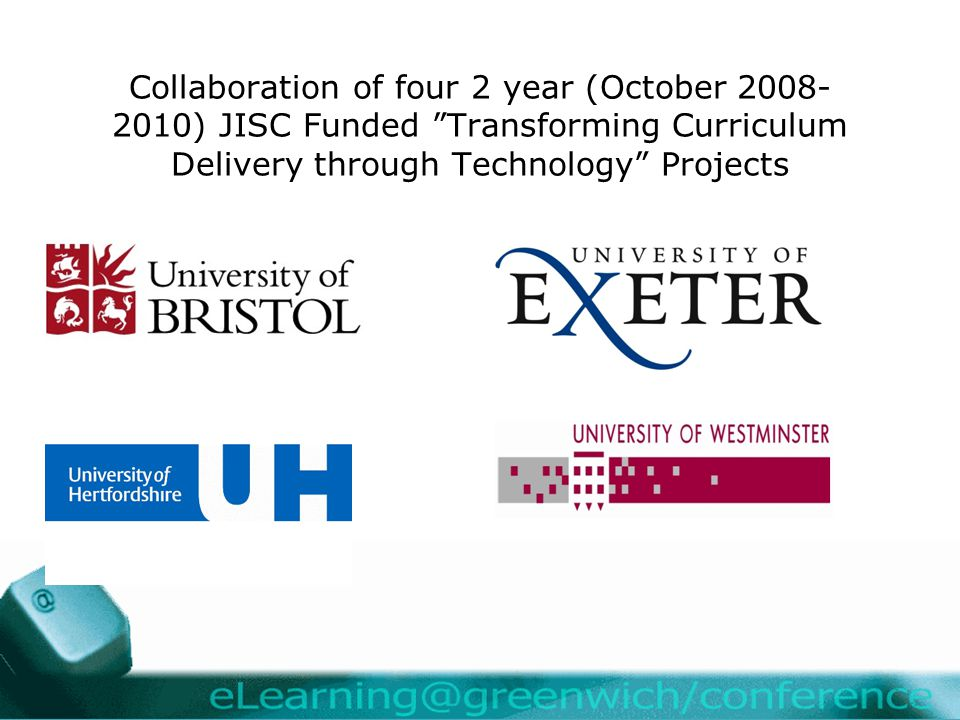 Collaboration of four 2 year (October 2008- 2010) JISC Funded Transforming Curriculum Delivery through Technology Projects