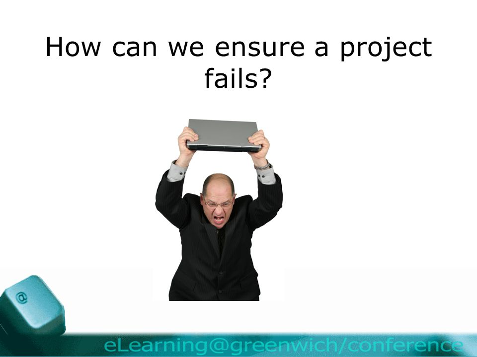 How can we ensure a project fails
