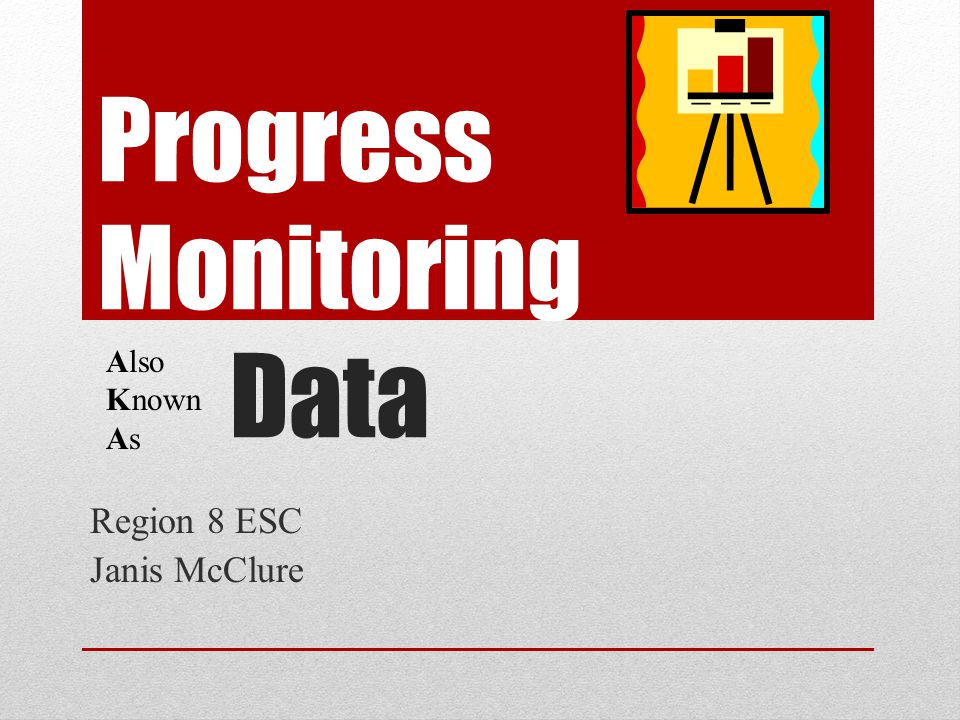 Progress Monitoring Data Region 8 ESC Janis McClure Also Known As