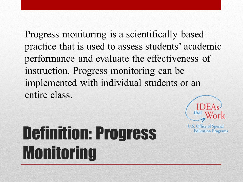 Overview of Objectives What progress monitoring tells us as instructional leaders Methods to monitor progress Resources to help