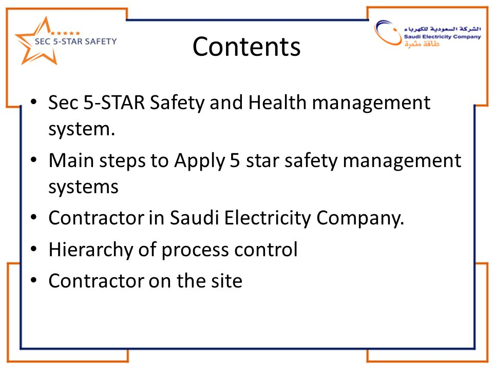 Contents Sec 5-STAR Safety and Health management system. Main steps to Apply 5 star safety management systems Contractor in Saudi Electricity Company.