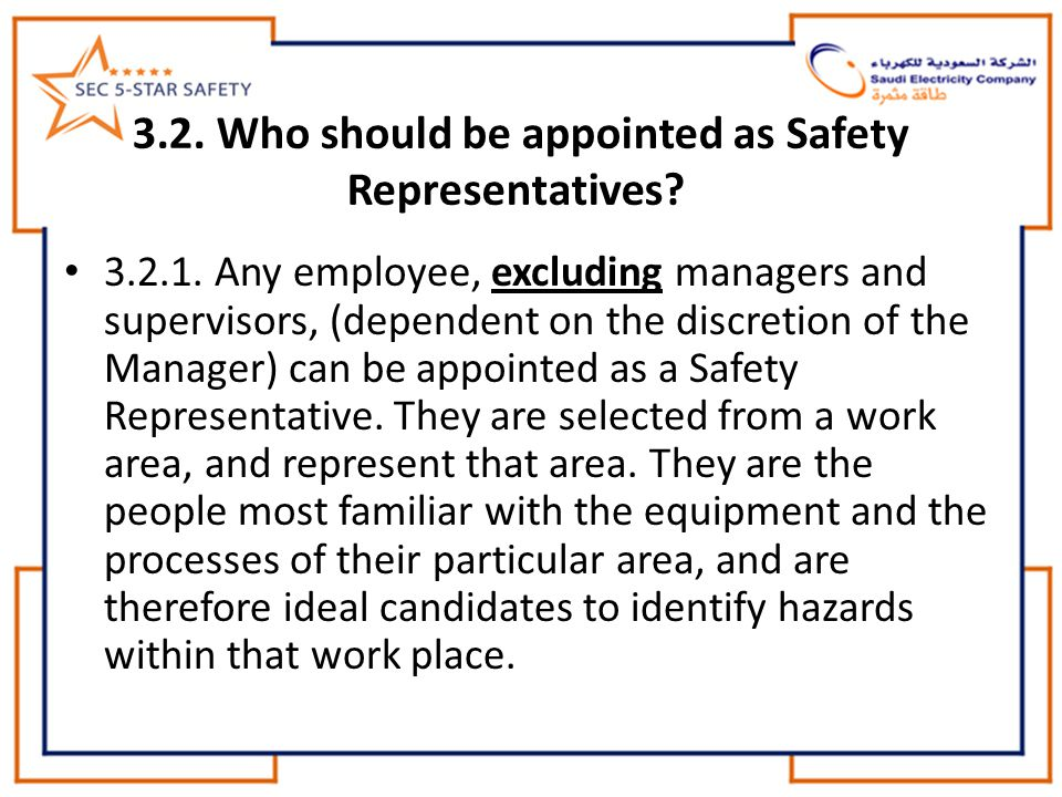 3.2. Who should be appointed as Safety Representatives? 3.2.1. Any employee, excluding managers and supervisors, (dependent on the discretion of the M