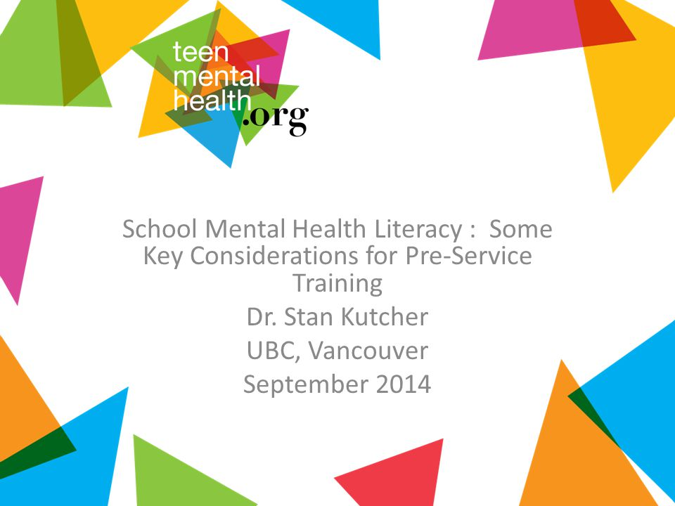 School Mental Health Literacy : Some Key Considerations for Pre-Service Training Dr.