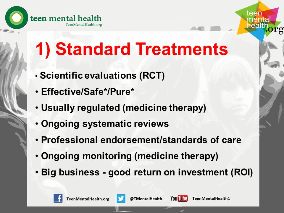 1) Standard Treatments Scientific evaluations (RCT) Effective/Safe*/Pure* Usually regulated (medicine therapy) Ongoing systematic reviews Professional endorsement/standards of care Ongoing monitoring (medicine therapy) Big business - good return on investment (ROI)