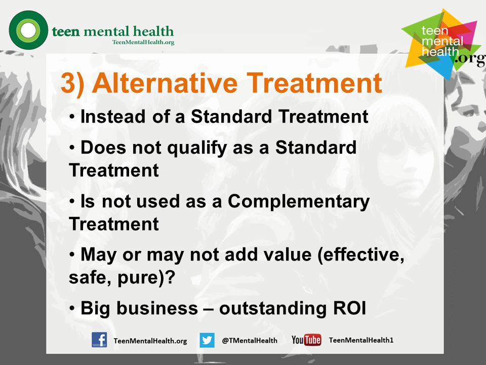 3) Alternative Treatment Instead of a Standard Treatment Does not qualify as a Standard Treatment Is not used as a Complementary Treatment May or may not add value (effective, safe, pure).